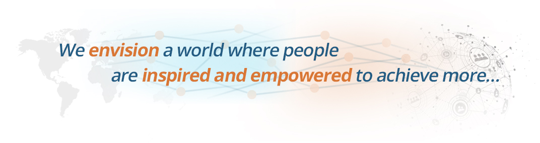 We envision a world where people are inspired and empowered to achieve more...